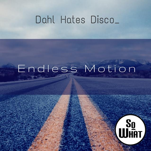 Single Review: Dahl Hates Disco – Endless Motion